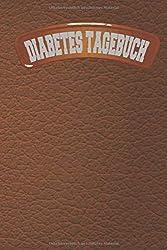 Diabetes Tagebuch: Blutzucker Insulin Tagebuch zum eintragen für 54 Wochen. Sehr übersichtlich gestaltet nach Tageszeiten mit Medikamentenplan und Platz für Notizen.Für Diabetiker Typ 1 oder 2.