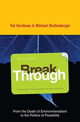 Break Through: Why We Can't Leave Saving the Planet to Environmentalists (English Edition) -