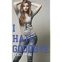 I Hate Goodbye: Volume 2 (The Kihanna Saga)