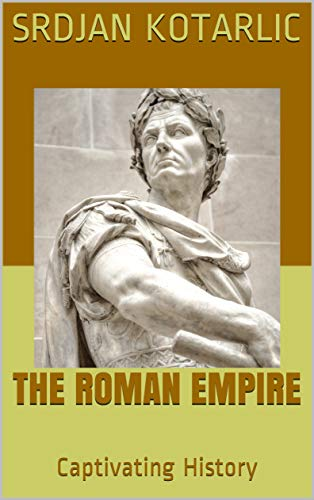 The Roman Empire: A Captivating Guide to the Rise and Fall of the Roman Empire Including Stories of Roman Emperors Such as Augustus Octavian, Trajan, and ... History of Rome Descargar PDF Gratis