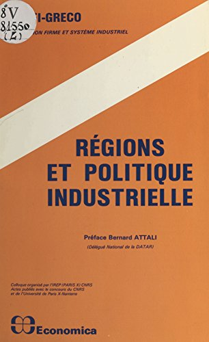 Régions et politique industrielle : 8es journées d'économie industrielle, 1983, Gif-sur-Yvette, Montpellier (Collection Firme et système industriel) par Journées d'économie industrielle
