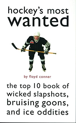 Hockey'S Most Wanted (TM): The Top 10 Book of Wicked Slapshots, Bruising Goons and Ice Oddities