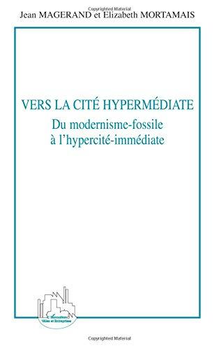 Vers la cité hypermédiate : Du modernisme-fossile à l'hypercité-immédiate