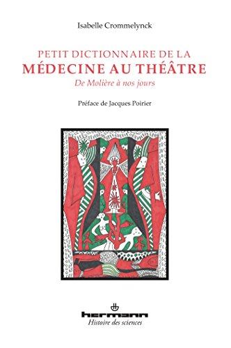 Petit dictionnaire de la médecine au théâtre: De Molière à nos jours