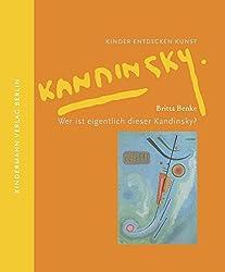 Wer ist eigentlich dieser Kandinsky? (Kinder entdecken Kunst)