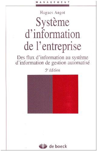 Système d'information de l'entreprise : Des flux d'information au système d'information de gestion automatisé par Hugues Angot