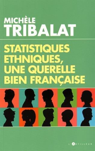 Statistiques ethniques, une querelle bien française par Michèle Tribalat