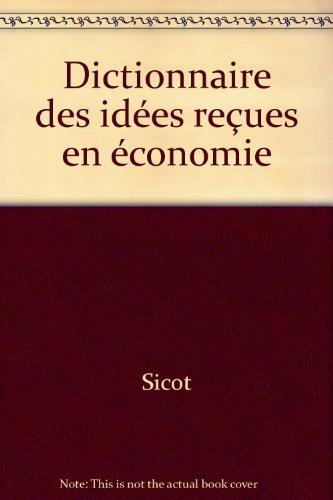 Dictionnaire des idées reçues en économie par Sicot