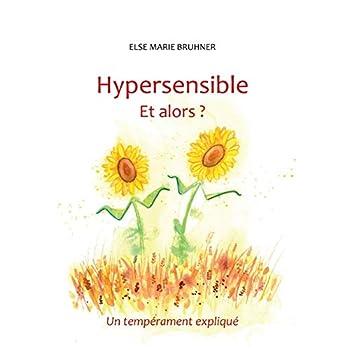 Hypersensible et alors ? : Un tempérament expliqué