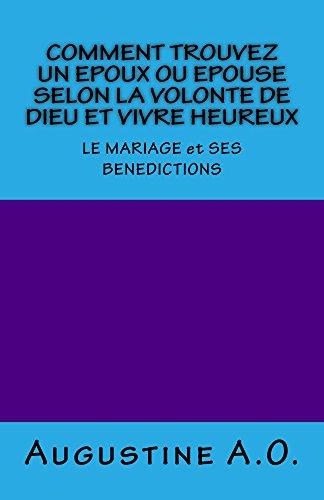 COMMENT TROUVEZ UN EPOUX OU EPOUSE SELON LA VOLONTE DE DIEU ET VIVRE HEUREUX: LE MARIAGE ET SES BENEDICTIONS