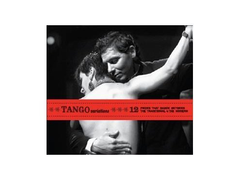 Tango Variations : 12 Pieces That Dance Between The Traditional & The...