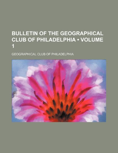 Bulletin of the Geographical Club of Philadelphia (Volume 1)
