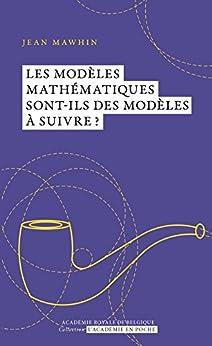 Les modèles mathématiques sont-ils des modèles à suivre? par [Mawhin, Jean]