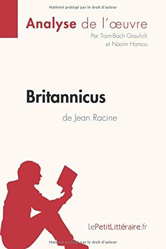 Britannicus de Jean Racine (Analyse de l'oeuvre): Comprendre la littérature avec lePetitLittéraire.fr por Tram-Bach Graulich