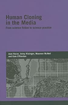 Human Cloning in the Media: From Science Fiction to Science Practice (Genetics and Society) by [Haran, Joan, Kitzinger, Jenny, McNeil, Maureen, O'Riordan, Kate]