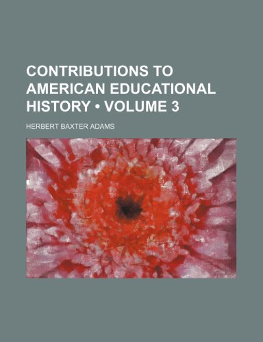 Contributions to American Educational History (Volume 3)