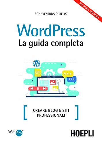 Wordpress. La guida completa. Creare blog e siti professionali (WebPro+)