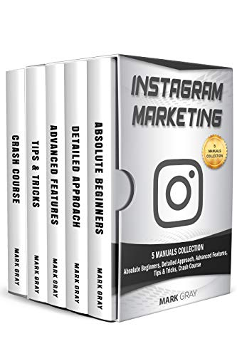 Instagram Marketing: 5 Manuals Collection (Absolute Beginners, Detailed Approach, Advanced Features, Tips & Tricks, Crash Course) (Instragram Marketing Book 6) (English Edition) -