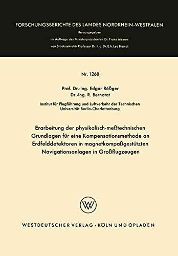 Erarbeitung der physikalisch-meßtechnischen Grundlagen für eine Kompensationsmethode an Erdfelddetektoren in magnetkompaßgestützten Navigationsanlagen ... Landes Nordrhein-Westfalen (1268), Band 1268)