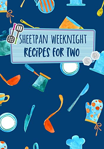 Sheetpan Weeknight Recipes For Two: Blank Recipe Cookbook Journal V1 Dip-keeper