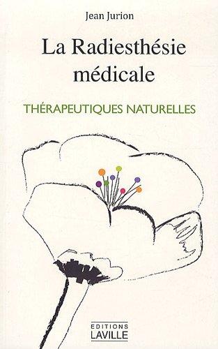 La radiesthésie médicale : Homéopathie, Thérapeutiques naturelles