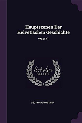 Hauptszenen Der Helvetischen Geschichte; Volume 1