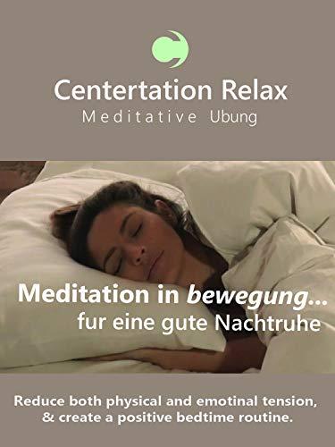 Cententation Relax Meditative Übung ist Meditation in Bewegung - für eine gute Nachtruhe. [OV]