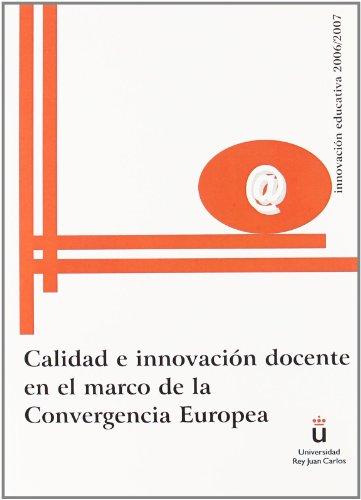 Calidad e innovación docente en el marco de la Convergencia Europea (Innovación educativa 2006/2007) por Universidad Rey Juan Carlos