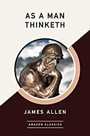 As a Man Thinketh (AmazonClassics Edition)