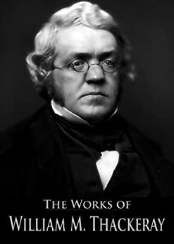 The Complete Works of William Makepeace Thackeray: Vanity Fair, The Luck of Barry Lyndon, Catherine, Pendennis, The Newcomes, The Virginians, The History ... Active Table of Contents) (English Edition)