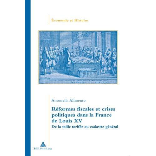 Réformes fiscales et crises politiques dans la France de Louis XV: De la taille tarifée au cadastre général