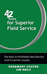 42 Rules for Superior Field Service: The Keys to Profitable Field Service and Customer Loyalty