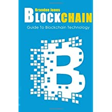 Blockchain: Guide To Everything About Blockchain Technology And How It Is Creati (Bitcoin, Cryptocurrency, Money, Hidden Economy, Ethereum, Financial Technology)