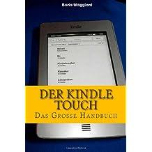 Der Kindle Touch - Das große Handbuch: Vollständige Anleitung sowie jede Menge Tipps & Tricks