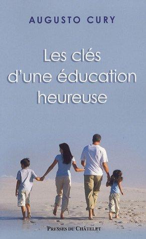 Les clés d'une éducation heureuse par Augusto Cury