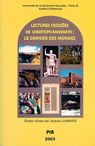 Lectures croisées de Christoph Ransmayr : Le dernier des mondes (Monde germanophone t. 32)