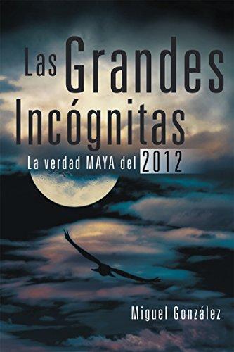Las Grandes Incógnitas: La Verdad Maya Del 2012 por Miguel González