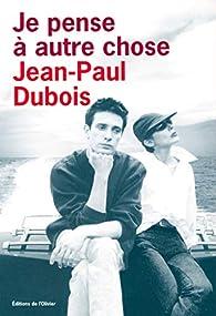 Je pense à autre chose par Jean-Paul Dubois