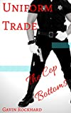 Uniform Trade: The Cop Bottoms (English Edition)