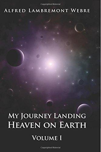 Portada del libro My Journey Landing Heaven on Earth: Volume I: Volume 1 by Alfred Lambremont Webre (13-Jun-2015) Paperback