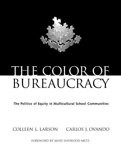 The Color of Bureaucracy: The Politics of Equity in Multicultural School Communities by Colleen L. Larson (2000-09-25)