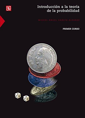 Introducción a la teoría de la probabilidad I. Primer curso (Seccion de Obras de Ciencia y Tecnologia) por Miguel Ángel García Álvarez