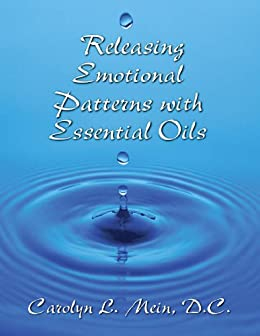 Releasing Emotional Patterns with Essential Oils (2015 Edition) (English Edition) von [Mein, Carolyn]