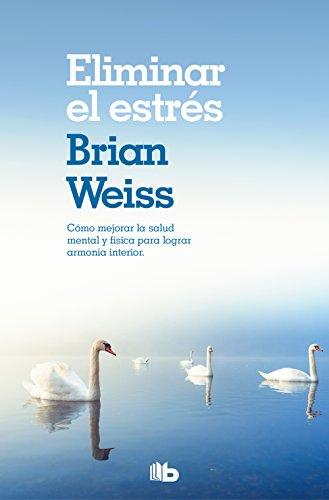 Eliminar el estrés (NO FICCIÓN) por Brian Weiss