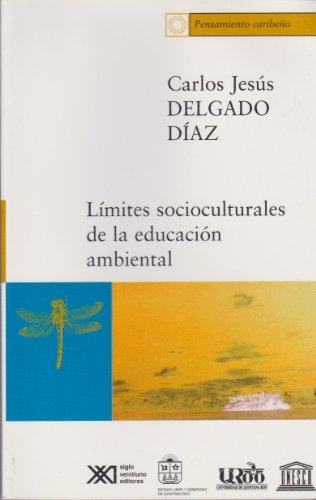 Límites socioculturales de la educación ambiental: (Acercamiento desde la experiencia cubana) (Pensamiento caribeño) por Carlos Jesús Delgado Díaz