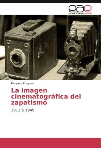 La imagen cinematográfica del zapatismo: 1911 a 1949 por Berenice Fregoso