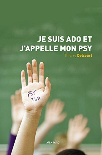 Je suis ado et j'appelle mon psy: Essais - documents par Thierry Delcourt
