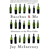 Bacchus and Me: Adventures in the Wine Cellar.