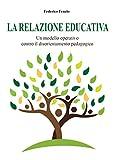 La relazione educativa. Un modello operativo contro il disorientamento pedagogico