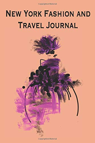 New York Fashion and Travel Journal: Stylishly illustrated notebook for all your shopping and sightseeing experiences in this amazing city. Such a ... art and culture and you can log it all here.